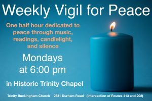 Trinity Is Hosting a Weekly Vigil for Peace At Historic Trinity Chapel on Mondays at 6:00 pm
